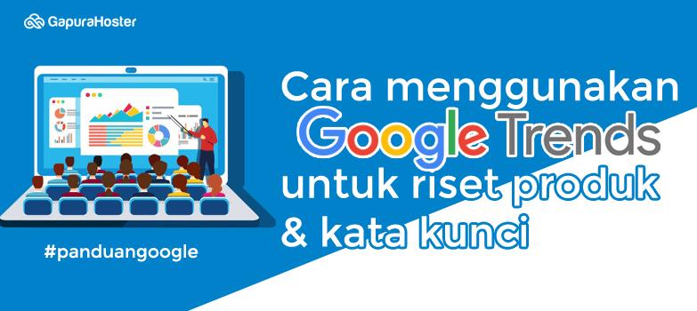 Cara menggunakan Google Trends untuk riset produk & kata kunci